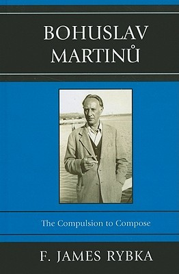 Bohuslav Martinu: The Compulsion to Compose