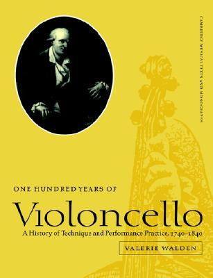 One Hundred Years of Violoncello: A History of Technique and Performance Practice, 1740 1840
