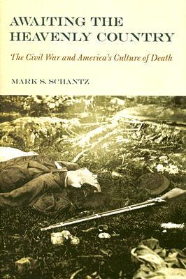 Awaiting the Heavenly Country by Mark S. Schantz