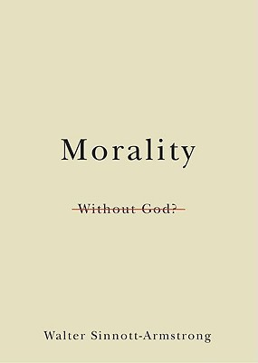 Morality Without God? by Walter Sinnott-Armstrong