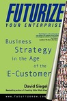 Futurize Your Enterprise: Business Strategy in the Age of the E-Customer