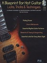 A Blueprint for Hot Guitar: Licks, Tricks & Techniques: A Crash Course in Professional Guitar Playing! [With CD]