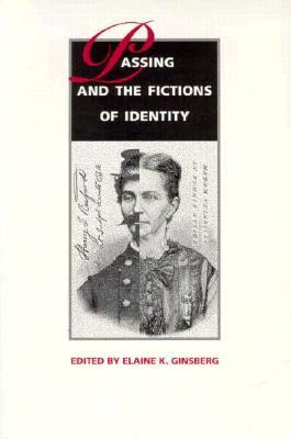 Passing and the Fictions of Identity by Elaine K. Ginsberg