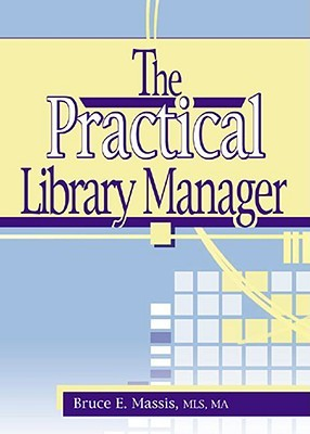 The Practical Library Manager (Haworth Series in Cataloging & Classification.) (Haworth Series in Cataloging & Classification.)