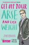 Get Off Your Arse And Lose Weight: Straight Talking Advice On How To Get Thin From The Life Bitch