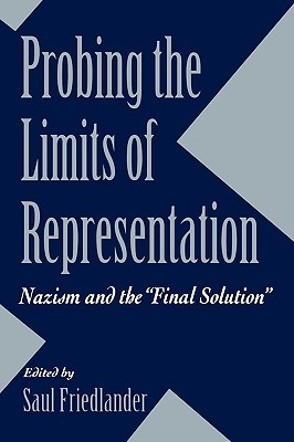 """Probing the Limits of Representation: Nazism and the """"Final Solution"""""""