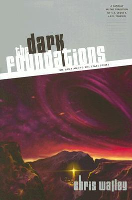 The Dark Foundations by Chris Walley