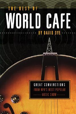 The Best of World Cafe: Behind the Scenes at Public Radio's Most Popular Music Show