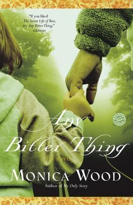 Any Bitter Thing by Monica Wood