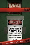 The Liability Century: Insurance and Tort Law Form the Progressive Era to 9/11