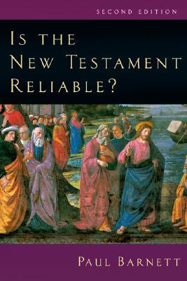 Is the New Testament Reliable? by Paul Barnett