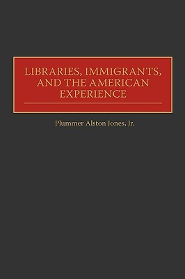 Libraries, Immigrants, and the American Experience
