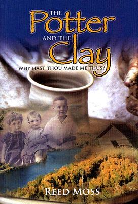 The Potter and the Clay: Why Hast Thou Made Me Thus?
