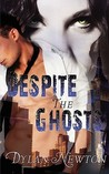 Despite the Ghosts by Dylan Newton
