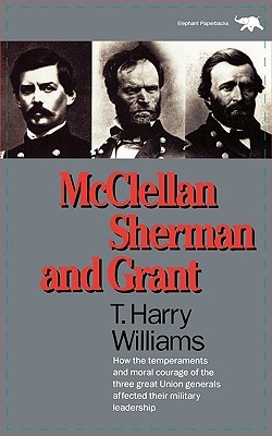 McClellan, Sherman, and Grant by T. Harry Williams