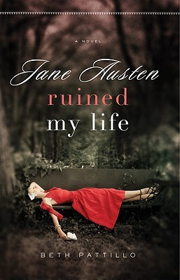 Jane Austen Ruined My Life by Beth Pattillo
