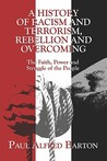 A History of Racism and Terrorism, Rebellion and Overcoming: The Faith, Power and Struggle of the People