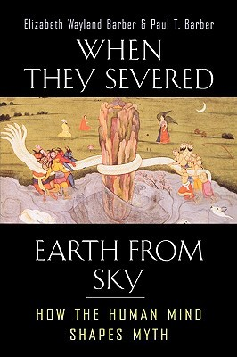 When They Severed Earth from Sky by Elizabeth Wayland Barber