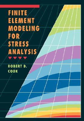 Finite Element Modeling for Stress Analysis by Robert Davis Cook
