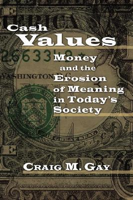 Cash Values: Money and the Erosion of Meaning in Today's Society