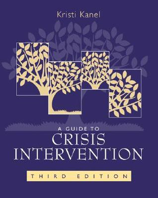 A Guide to Crisis Intervention by Kristi Kanel