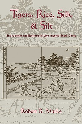 Tigers, Rice, Silk, and Silt by Robert Marks