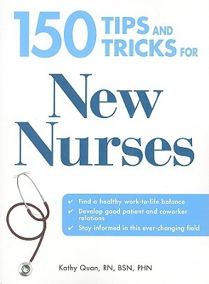 150 Tips and Tricks for New Nurses by Kathy Quan