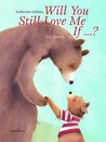 Will You Still Love Me If ...?