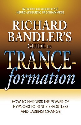 Richard Bandler's Guide to Trance-Formation by Richard Bandler