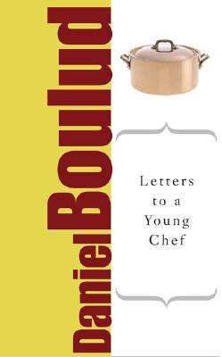 Letters to a Young Chef (Art of Mentoring by Daniel Boulud