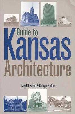 Guide to Kansas Architecture by David H. Sachs