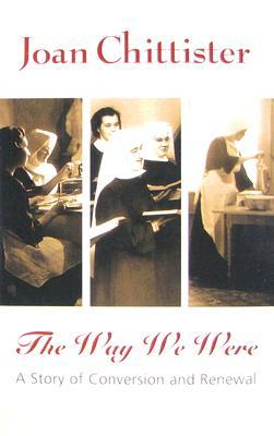 The Way We Were by Joan D. Chittister
