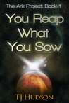 You Reap What You Sow (The Ark Project, #1)