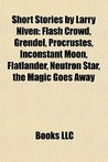 Short Stories by Larry Niven: Flash Crowd, Grendel, Procrustes, Inconstant Moon, Flatlander, Neutron Star, the Magic Goes Away