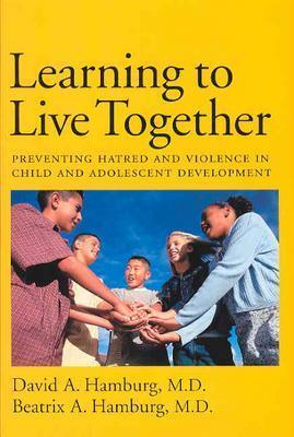 Learning to Live Together: Preventing Hatred and Violence in Child and Adolescent Development