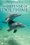 In Defense of Dolphins: The New Moral Frontier