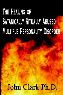 The Healing of Satanically Ritually Abused Multiple Personality Disorder