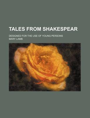 Tales from Shakespear (Volume 1); Designed for the Use of Young Persons