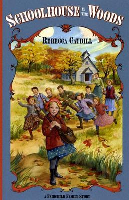 Schoolhouse in the Woods (Fairchild Family Story) by Rebecca Caudill