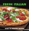 Fresh Italian: Over 70 Healthy Recipes