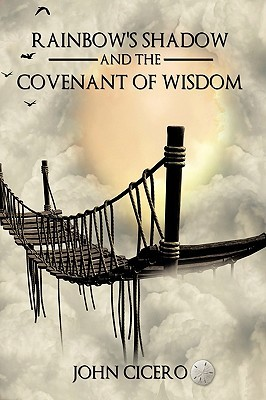 Rainbow's Shadow and the Covenant of Wisdom by John Cicero