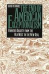 The End of American Exceptionalism: frontier anxiety from the Old West to the New Deal