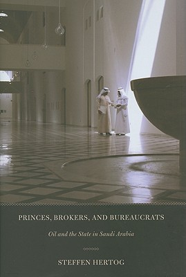 Princes, Brokers, and Bureaucrats: Oil and the State in Saudi Arabia