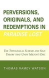 Perversions, Originals, and Redemptions in Paradise Lost: The Typological Scheme and Sign Theory That Unify Milton's Epic