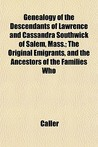 Genealogy of the Descendants of Lawrence and Cassandra Southwick of Salem, Mass.; The Original Emigrants, and the Ancestors of the Families Who