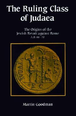 Ruling Class of Judaea: The Origins of the Jewish Revolt Against Rome A.D. 66-70