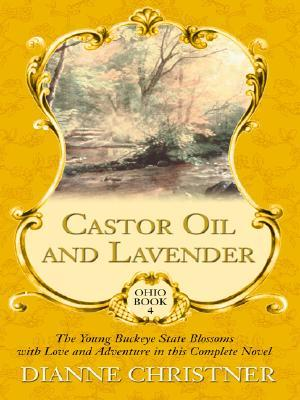 Castor Oil and Lavender: The Young Buckeye State Blossoms with Love and Adventure in This Complete Novel (Ohio, #4)