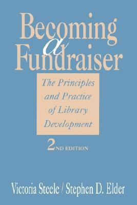 Becoming a Fundraiser: The Principles and Practice of Library Development