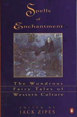 Spells of Enchantment by Jack D. Zipes