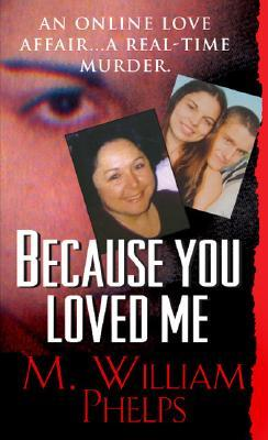 Because You Loved Me by M. William Phelps